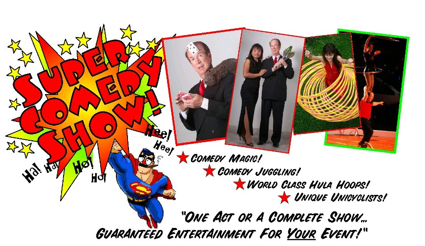 Super Comedy Show! Comedy Magic, Comedy Juggling, World Class Hula Hoops, Unique Unicyclists!